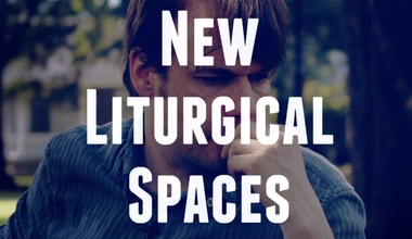 New Liturgical Spaces