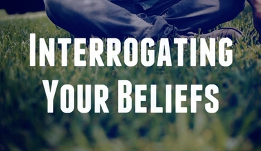 Interrogating Your Beliefs